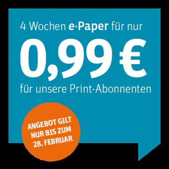 ePaper - Kombiabo für Print-Abonnenten 4 Wochen für 0,99 €