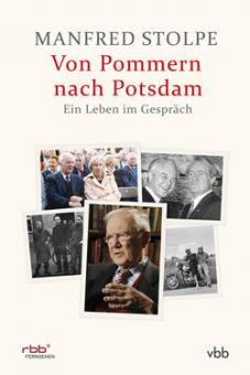 Manfred Stolpe: Von Pommern nach Potsdam - Ein Leben im Gespräch