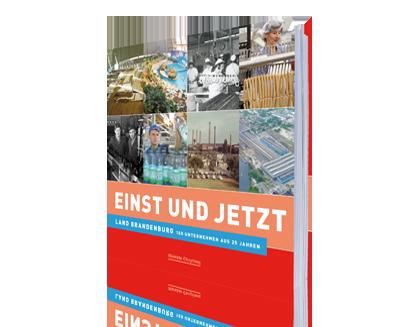 Land Brandenburg 100 Unternehmen aus 25 Jahren- Einst und Jetzt