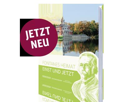 Fontanes Heimat - Einst und Jetzt