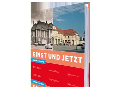 Oranienburg - Einst und Jetzt