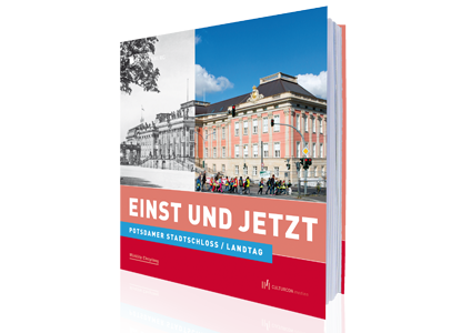 Potsdamer Stadtschloss / Landtag - Einst und Jetzt