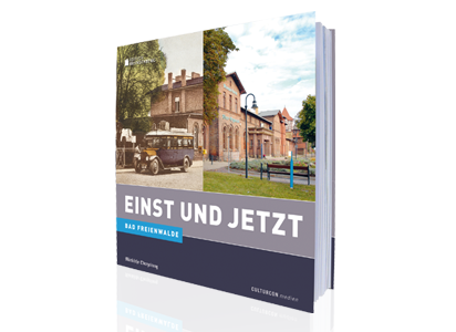 Bad Freienwalde - Einst und Jetzt