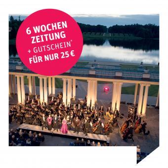 6 Wochen Zeitung + Gutschein* für die Kammeroper Schloss Rheinsberg